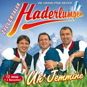 Zillertaler Haderlumpen - Uh' Jemmine CD